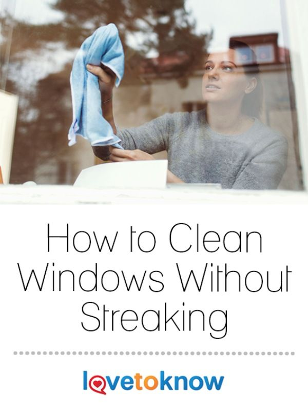 How To Clean Windows Without Streaks Lovetoknow Window Cleaner How To Clean Mirrors Cleaning