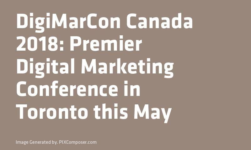 DigiMarCon #Canada 2018: Premier Digital #Marketing Conference in