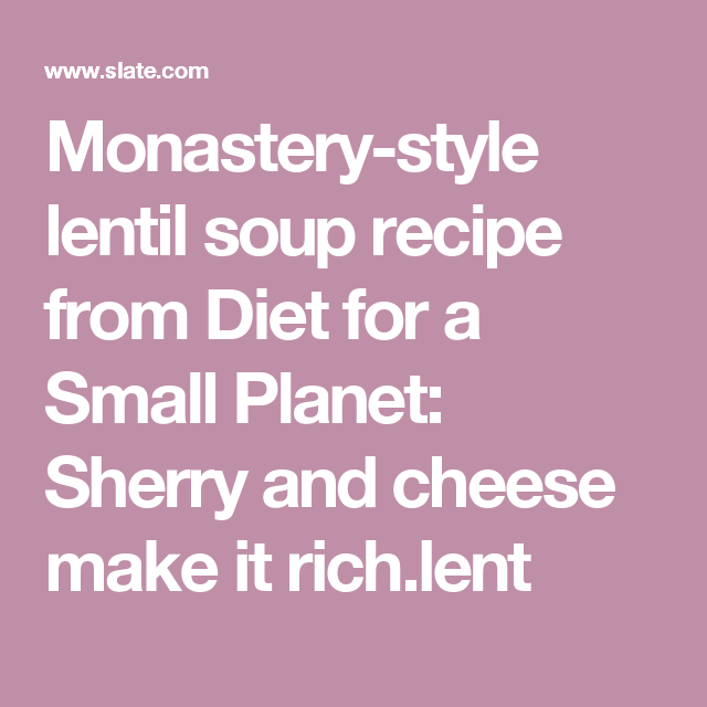 Monastery-style lentil soup recipe from Diet for a Small Planet: Sherry and cheese make it rich.lent