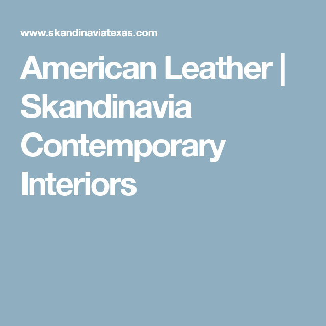 American Leather | Skandinavia Contemporary Interiors