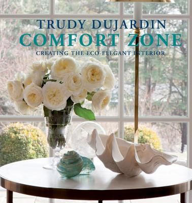 Comfort Zone: Creating the Eco-Elegant Interior by Trudy Dujardin - Nantucket Book Partners: Bookworks & Mitchell's Book Corner
