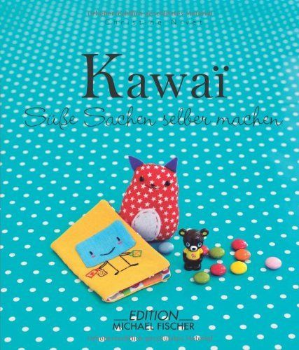 Kawaii: Süße Sachen selber machen von Christine Nivet, http://www.amazon.de/dp/3863550994/ref=cm_sw_r_pi_dp_sOHRsb0VKJ971