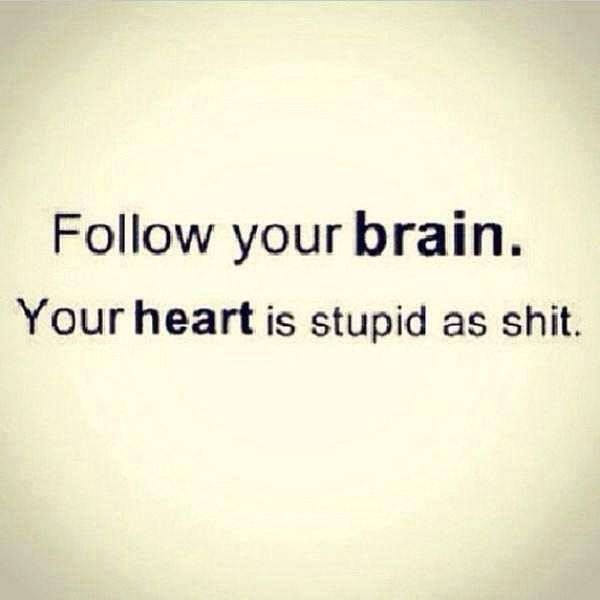 Use Your Brain Not Your Heart