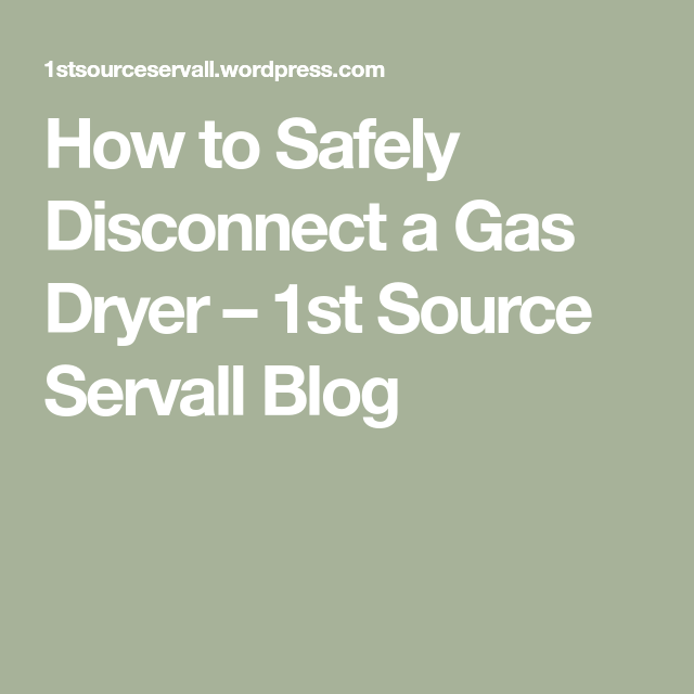 How To Safely Disconnect A Gas Dryer Gas Dryer Dryer Gas