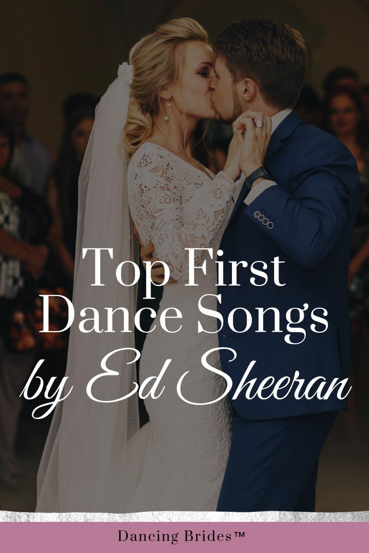 Top First Dance Wedding Songs By Ed Sheeran Dancing Brides First Dance Wedding Songs First Dance Songs Top First Dance Songs