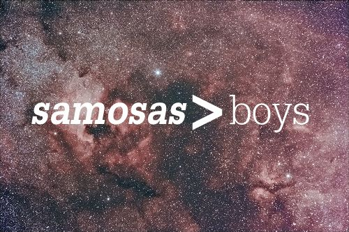 samosas > boys