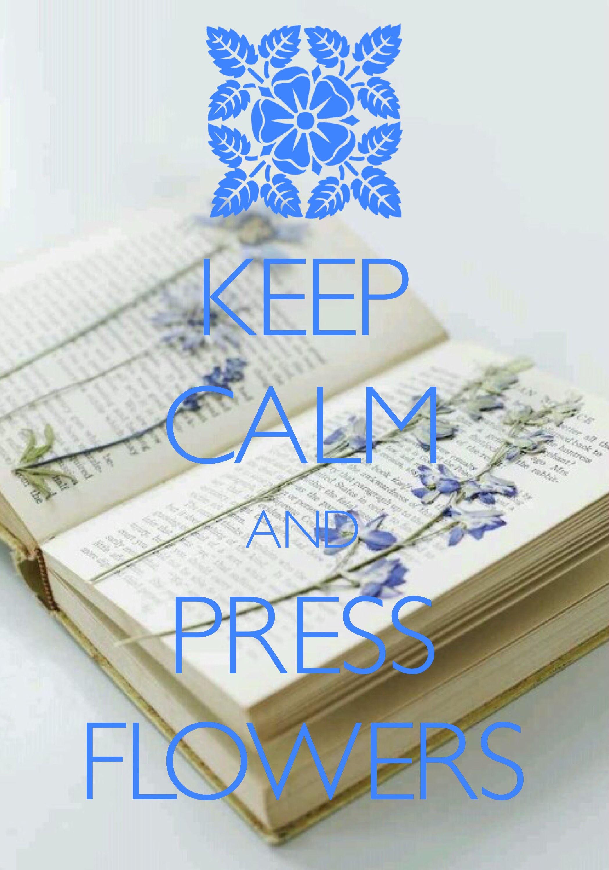 keep calm and press flowers / created with Keep Calm and Carry On for iOS #keepcalm #pressedflowers