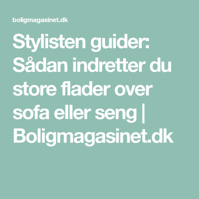 Stylisten guider: Sådan indretter du store flader over sofa eller seng | Boligmagasinet.dk