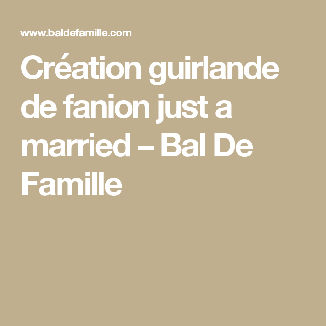 Création guirlande de fanion just a married – Bal De Famille