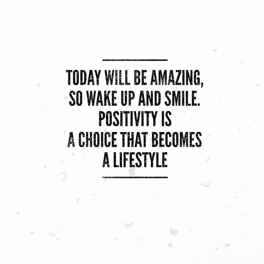 Today will be amazing so wake up and smile. Positivity is a choice