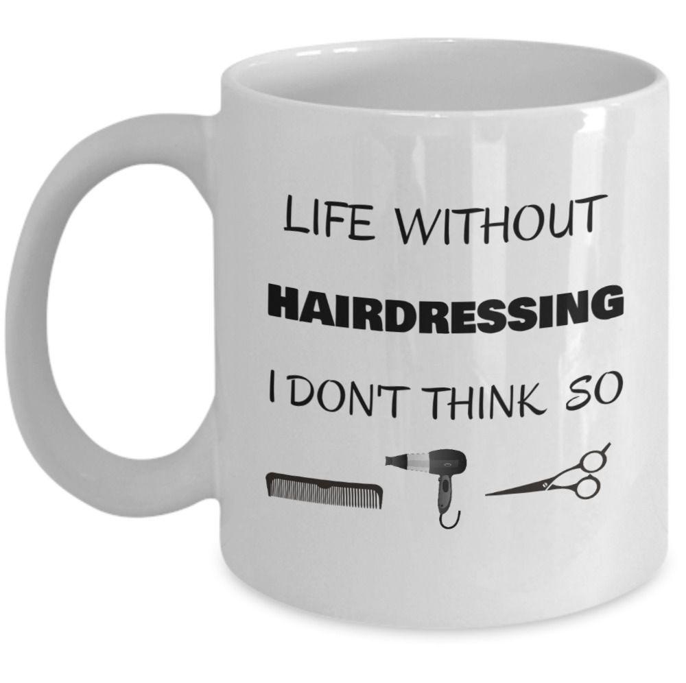Funny hairdresser salon mug gift life without
