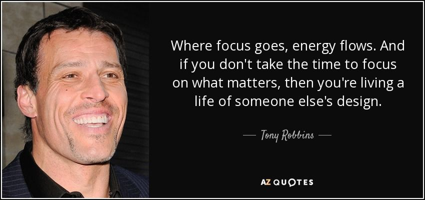 quote-where-focus-goes-energy-flows-and-if-you-don-t-take-the-time-to-focus-on-what-matters-tony-robbins-82-57-23.jpg (850×400)