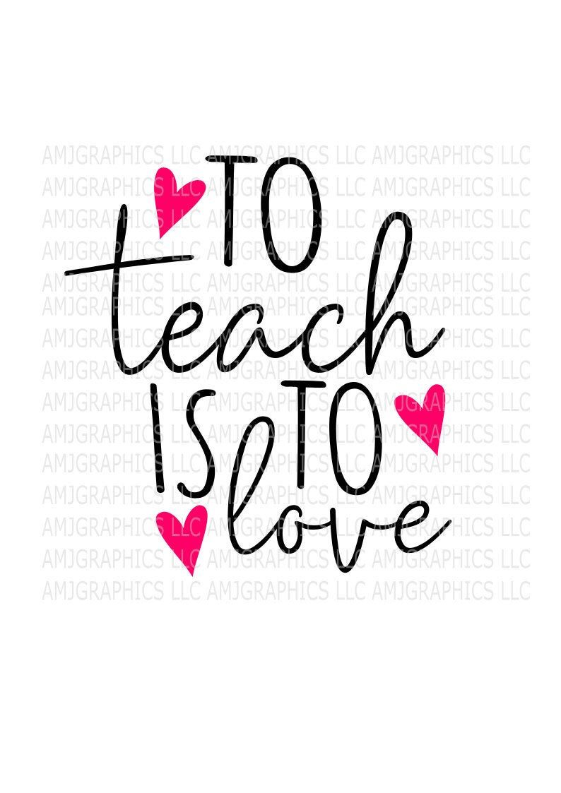 Download To Teach Is To Love, SVG, PNG, DXF, Digital Download ...