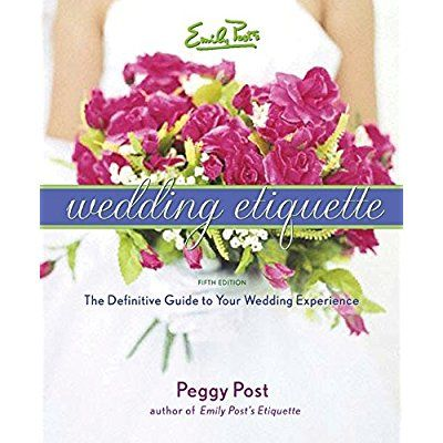 Emily Posts Wedding Etiquette You can find more details here