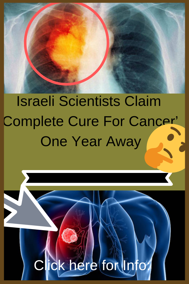 Israeli Scientists Claim 'Complete Cure For Cancer' One Year