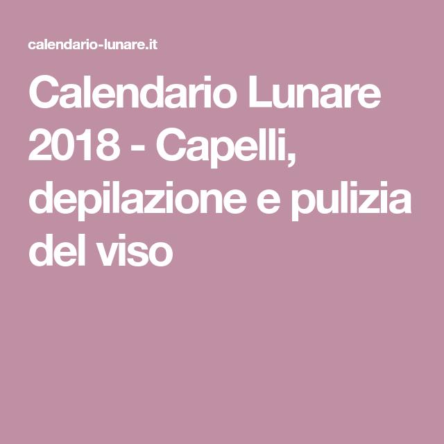 Calendario Lunare Per Salute E Bellezza.Calendario Lunare 2018 Capelli Depilazione E Pulizia Del