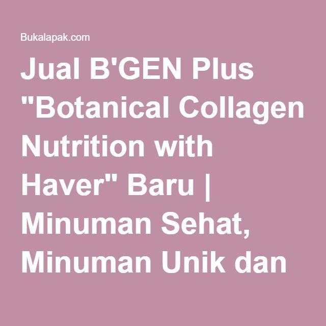 "Jual B'GEN Plus ""Botanical Collagen Nutrition with Haver"" Baru | Minuman Sehat, Minuman Unik dan Tradisional | Bukalapak"
