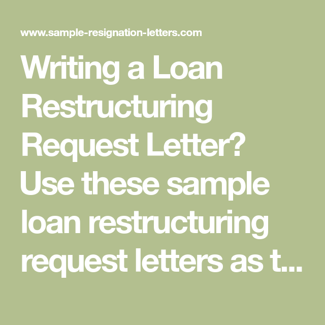 Borrower information, loans you want to consolidate, and. Writing a Simple Loan Restructuring Request Letter (with