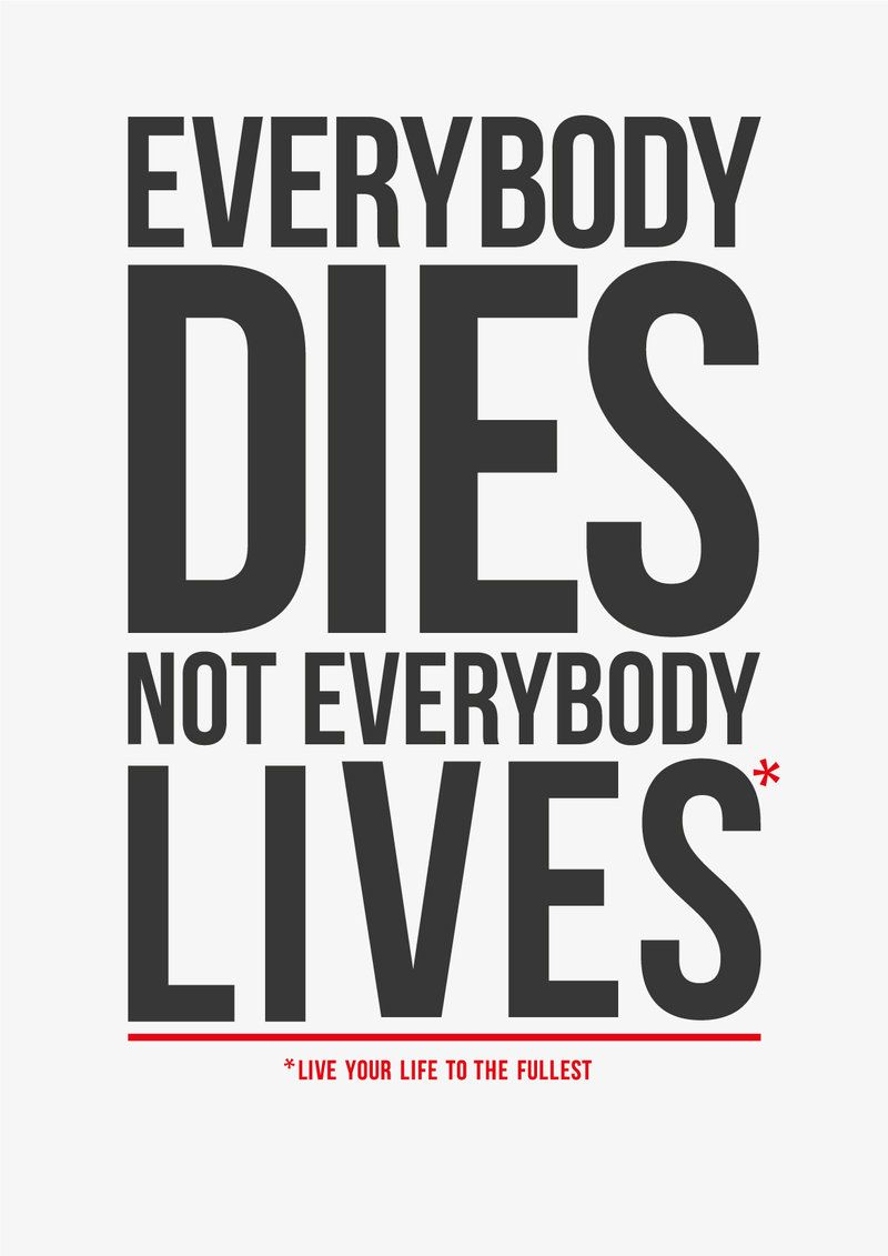 Live Life To The Fullest Quotes Everybody Dies Not Everybody Liveslive Your Life To The Fullest
