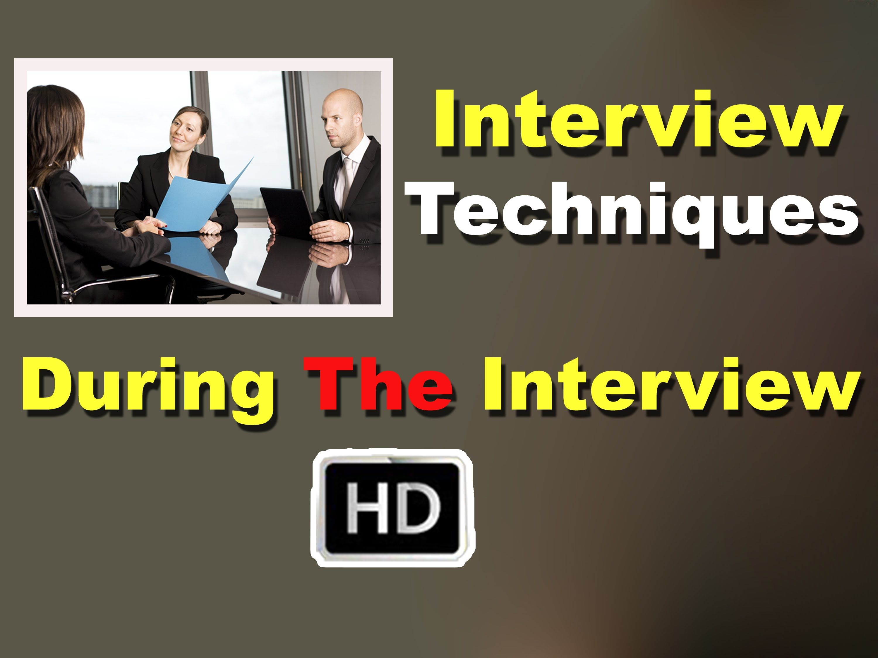 Interview Techniques HD | During The Interview HD | Best ...