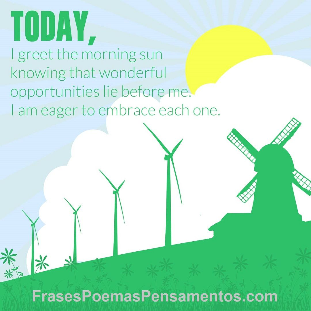 Today I Greet The Morning Sun Knowing That Wonderful Opportunities