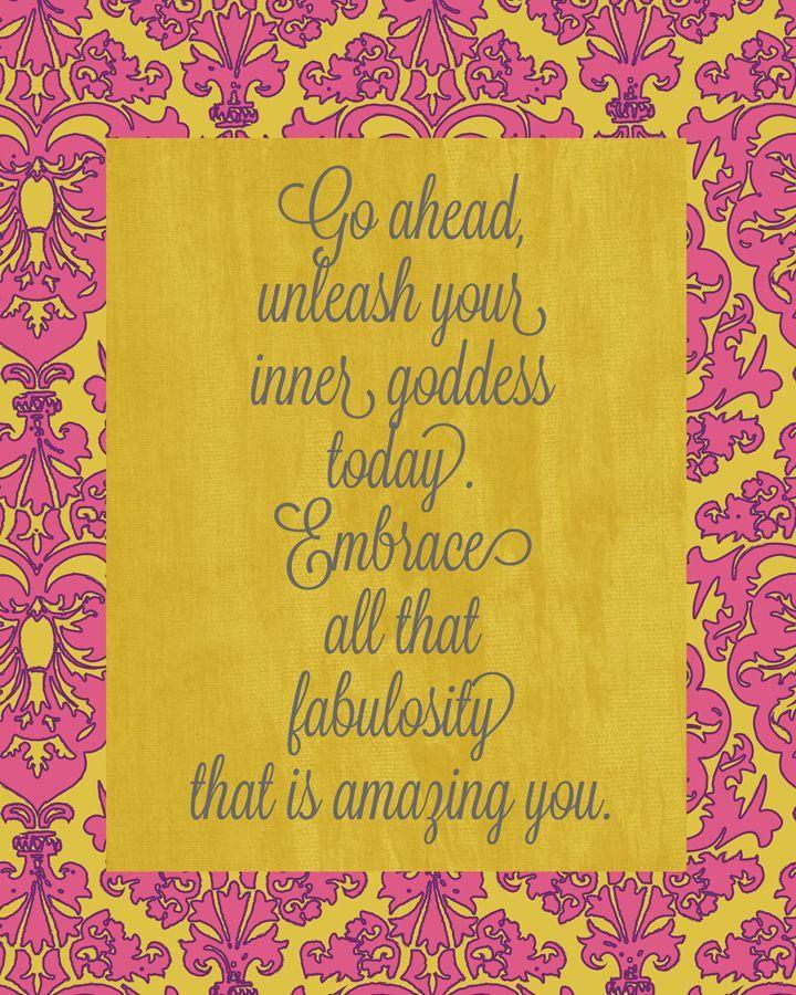 Go ahead unleash your inner goddess today embrace all that go ahead unleash your inner goddess today embrace all that fabulosity that is amazing sciox Choice Image