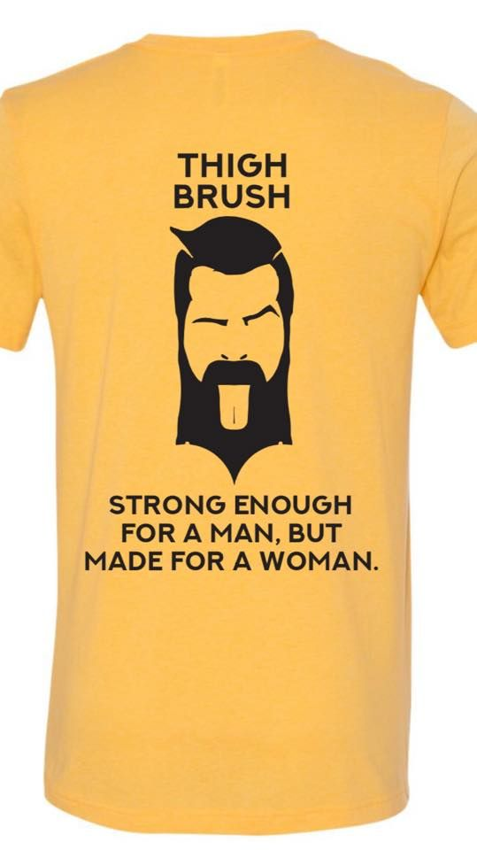 Thigh Brushstrong Enough For A Man But Made For A Woman T Shirt