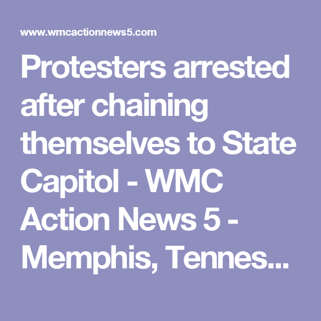 Protesters Arrested After Chaining Themselves To State