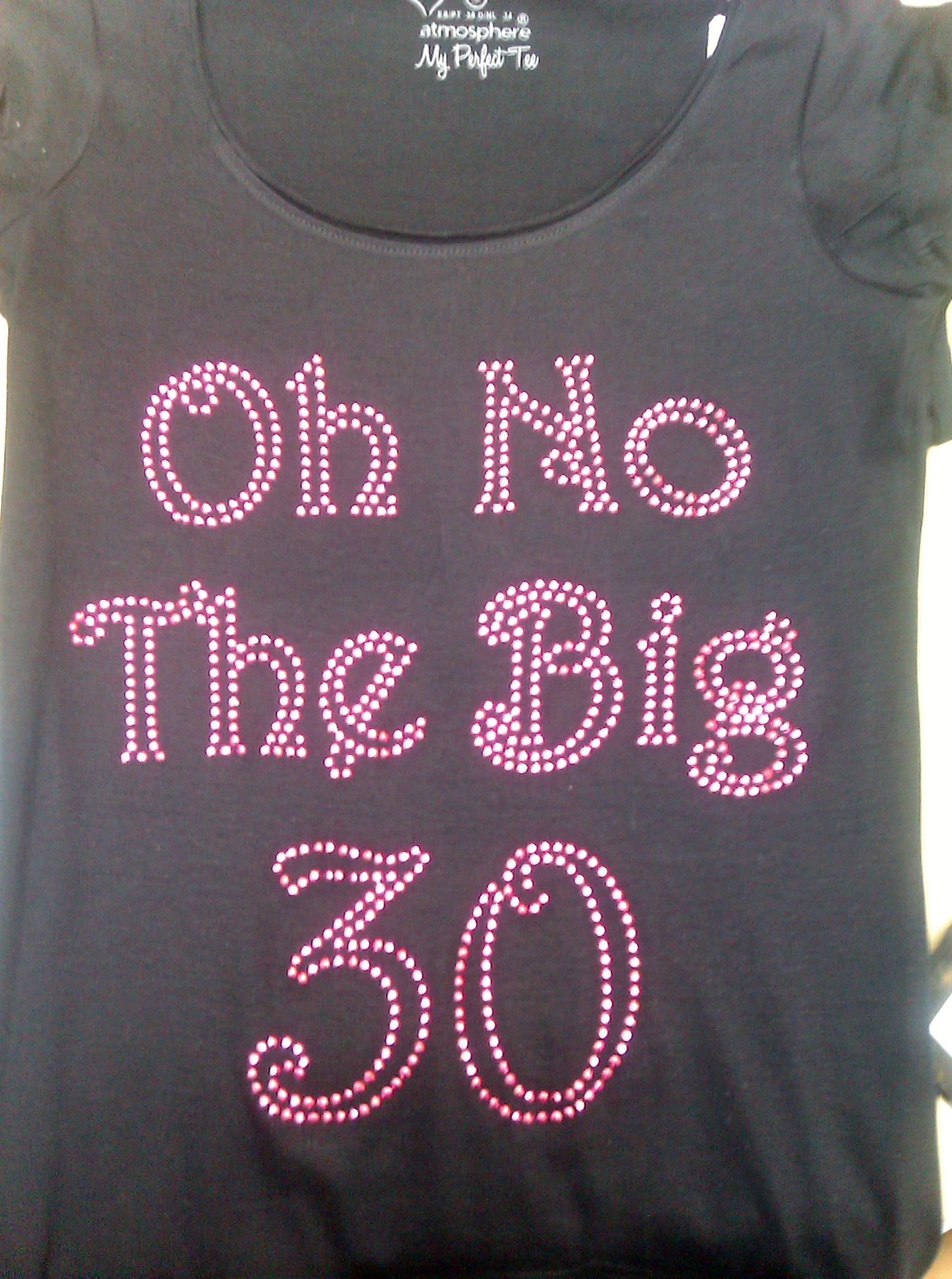 One Of The Group T Shirts We Made For A 30th Birthday Party Customers Own With Hot Pink Rhinestuds Please Visit Our Website More