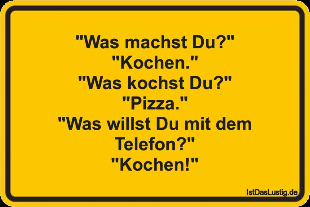 Was Machst Du Kochen Was Kochst Du Pizza Was Willst Du Mit Dem Telefon Kochen Gefunden Auf Https Www Istdaslustig De Words Humor Quotes