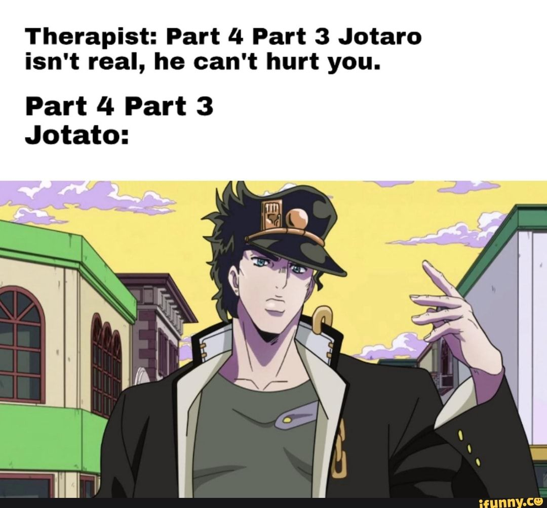 Therapist Part 4 Part 3 Jotaro Isn T Real He Can T Hurt You