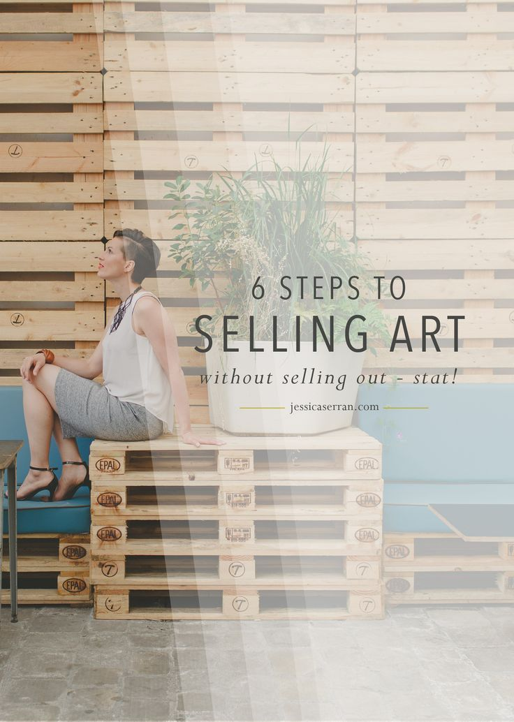 6 Steps To Selling Art Without Selling Out - Stat!