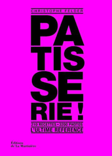 Amazon Fr Patisserie L Ultime Reference Christophe Felder Livres Livre Patisserie Christophe Felder Telechargement