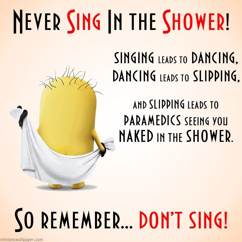 Never Sing In The Shower Minion Wallpaper Minion Quote Minion
