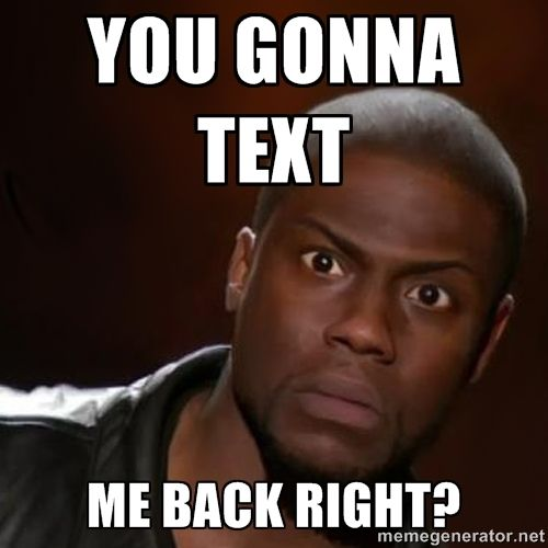 Funny Meme Expressions : You gonna text me back right kevin hart nigga meme