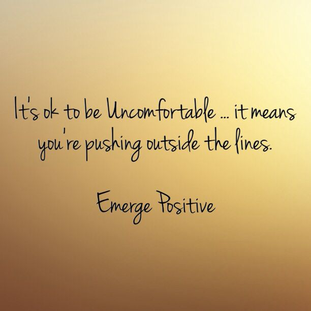 Don T Be Afraid To Be Uncomfortable If You Ve Pushed Yourself There Embrace It Be In It Being Unc Think Before You Speak Positivity Encouraging Thoughts