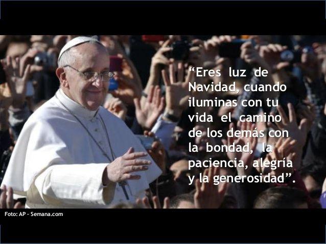 Frases Del Papa Francisco De La Navidad.La Navidad Eres Tu Cuando Decides Nacer De Nuevo Cada Dia