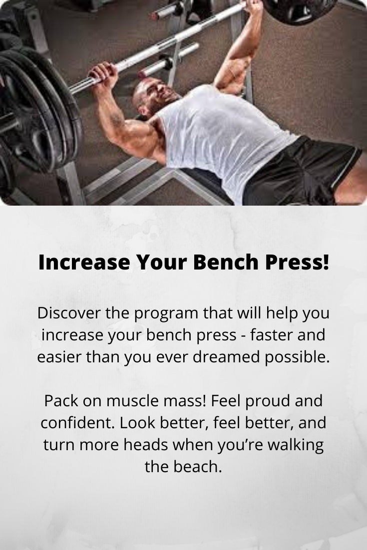 Increase Your One Rep Bench Press Max By Up To 50 Pounds In 10 Weeks The Program Presents Numerous Bench Press Tips And Techniques Weight Training Bench Press Muscle Mass