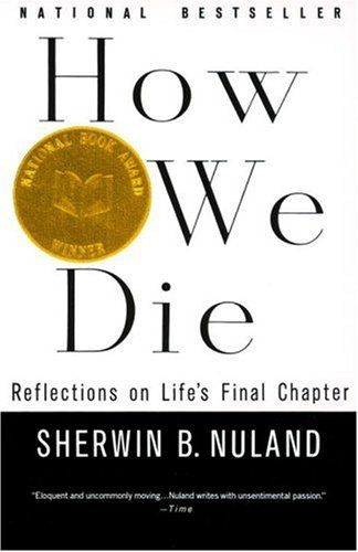 How We Die By Sherwin B Nuland If You Are Interested In Surgery My Favorite Subject To Read About I Highly Sug Books Good Books National Book Award Winners