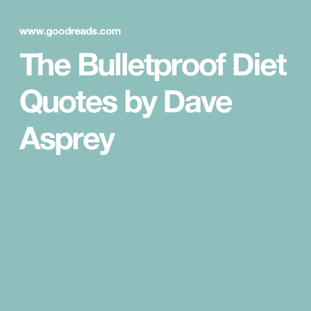 The Bulletproof Diet Quotes by Dave Asprey