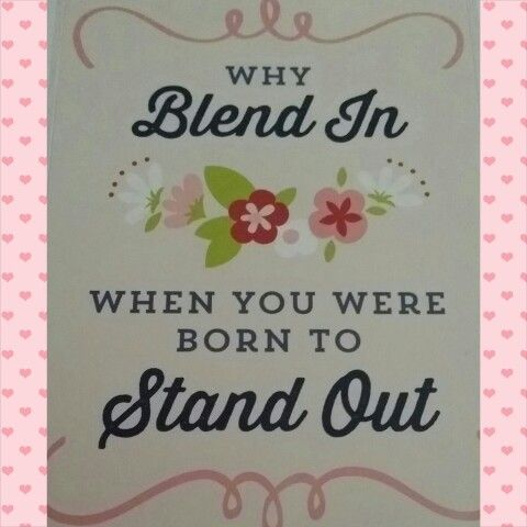 You were born to stand out.. #mytextgram #encouragement