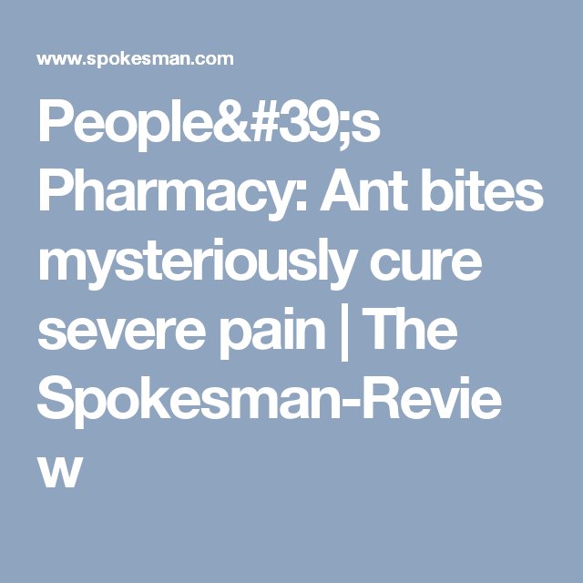 People's Pharmacy: Ant bites mysteriously cure severe pain | The Spokesman-Review