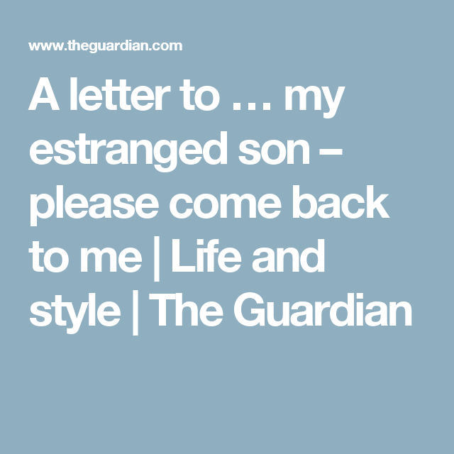 A letter to … my estranged son – please come back to me | My son