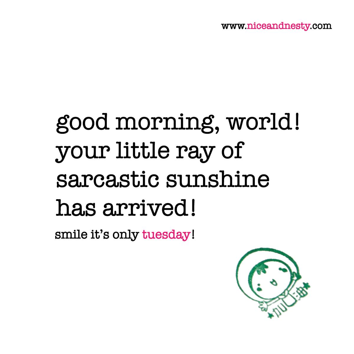 Good Morning Sunshine Words : Good morning world your little ray of sarcastic sunshine