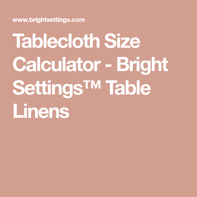 444e1c1b2ee Tablecloth Size Calculator - Bright Settings™ Table Linens