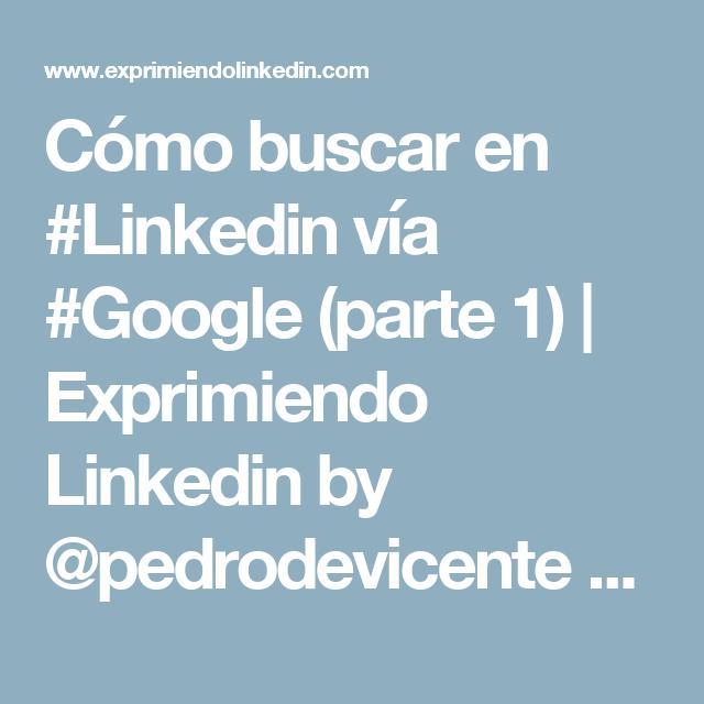 Cómo buscar en #Linkedin vía #Google (parte 1)   Exprimiendo Linkedin by @pedrodevicente #RRSS #SM #RedesSociales #SocialMedia