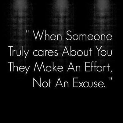 When someone truly cares about you, they make an effort, not an excuse. ~Sayings  #care #people #relationship #effort #excuse #quotes