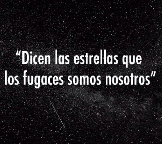 Dicen Las Estrellas Que Los Fugaces Somos Nosotros Universe