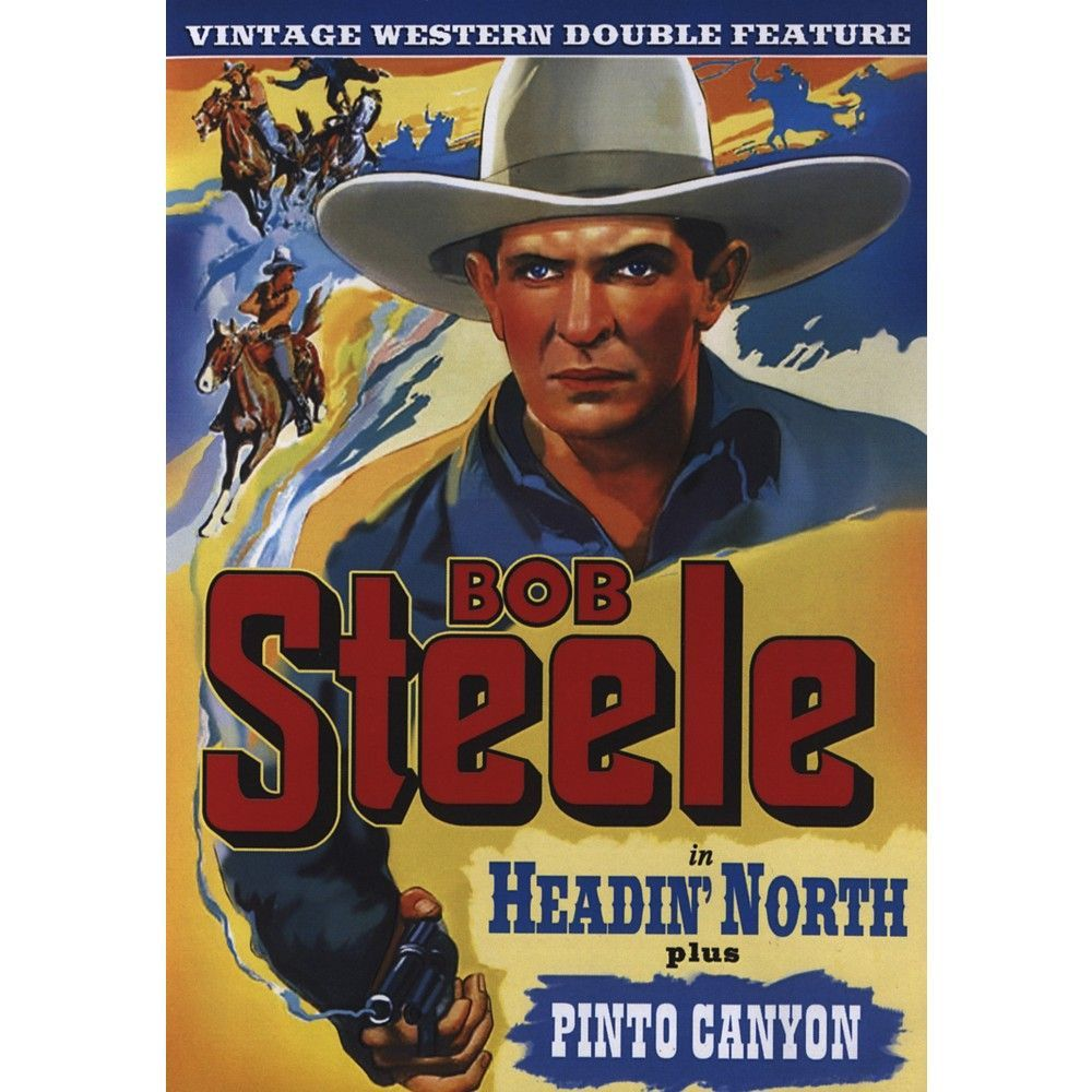 Bob Steele Double Feature: Headin' North/Pinto Canyon