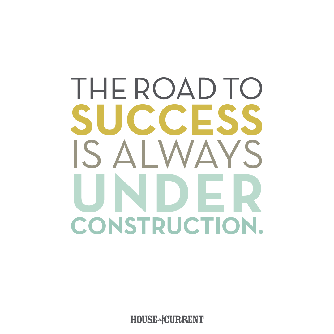 The Road To Success Is Always Under Construction. | Motivational Quote |  House Of Current